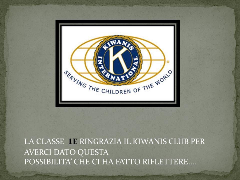 LA CLASSE 1 E RINGRAZIA IL KIWANIS CLUB PER AVERCI DATO QUESTA POSSIBILITA CHE CI HA FATTO RIFLETTERE....