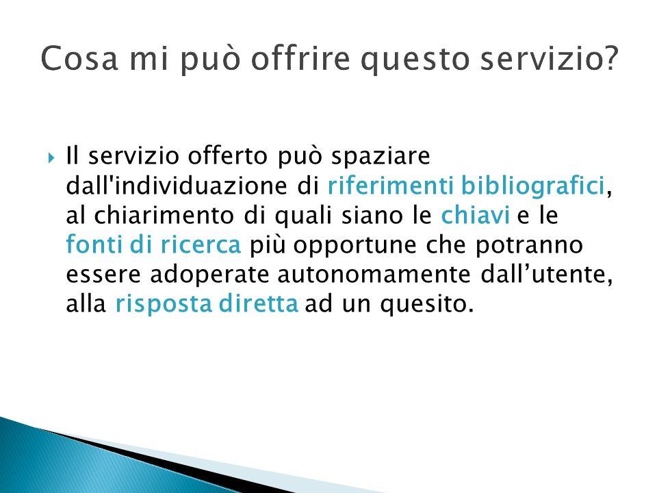 Il servizio offerto può spaziare dall'individuazione di riferimenti bibliografici, al chiarimento di quali siano le chiavi e le fonti di ricerca più o