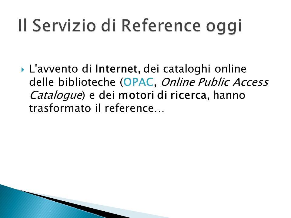 L'avvento di Internet, dei cataloghi online delle biblioteche (OPAC, Online Public Access Catalogue) e dei motori di ricerca, hanno trasformato il ref