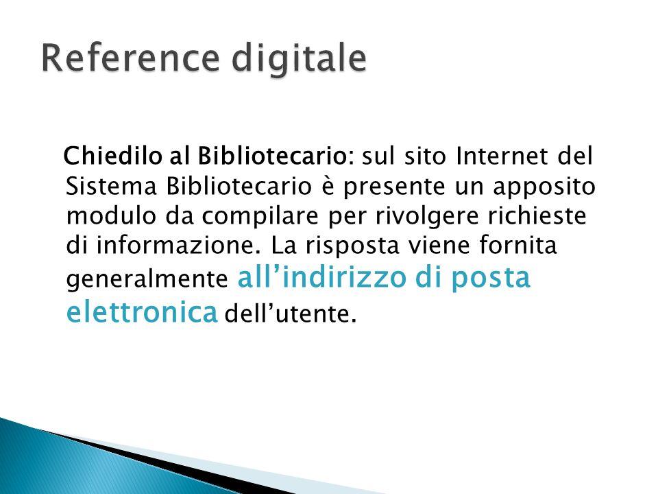 Chiedilo al Bibliotecario: sul sito Internet del Sistema Bibliotecario è presente un apposito modulo da compilare per rivolgere richieste di informazi