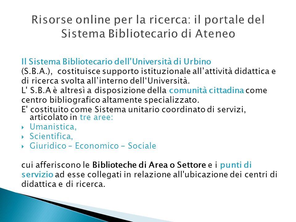 Il Sistema Bibliotecario dellUniversità di Urbino (S.B.A.), costituisce supporto istituzionale allattività didattica e di ricerca svolta allinterno de