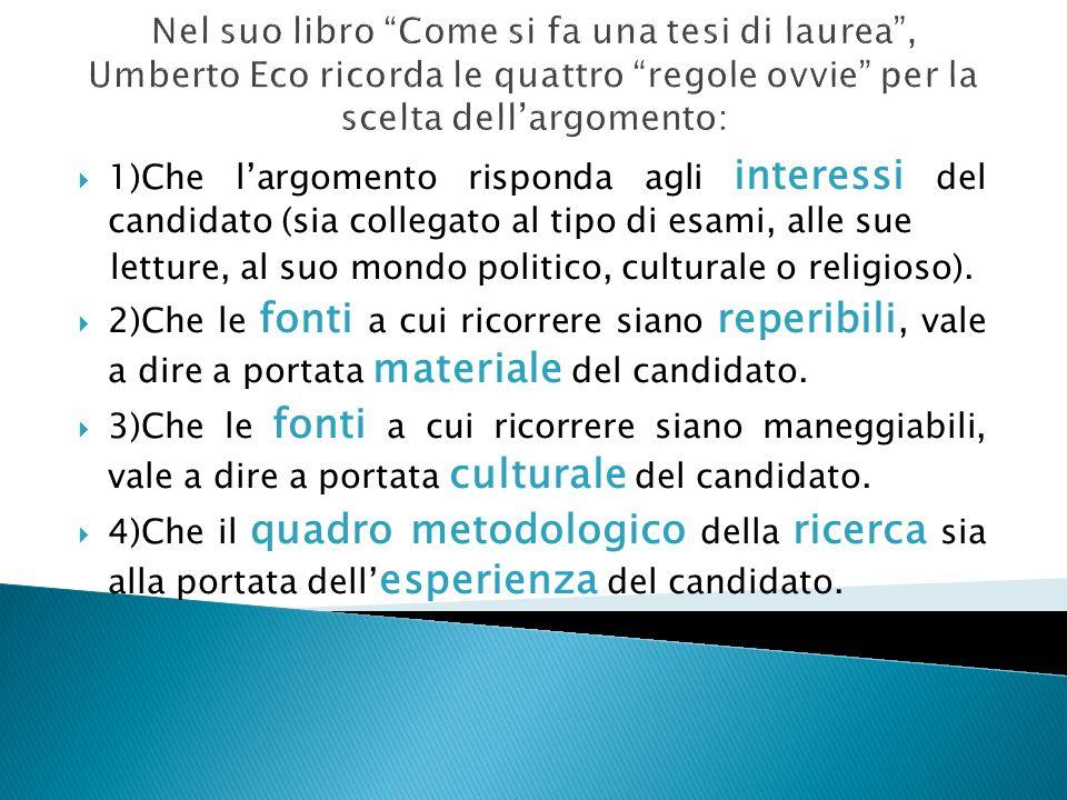 Nel suo libro Come si fa una tesi di laurea, Umberto Eco ricorda le quattro regole ovvie per la scelta dellargomento: 1)Che largomento risponda agli i