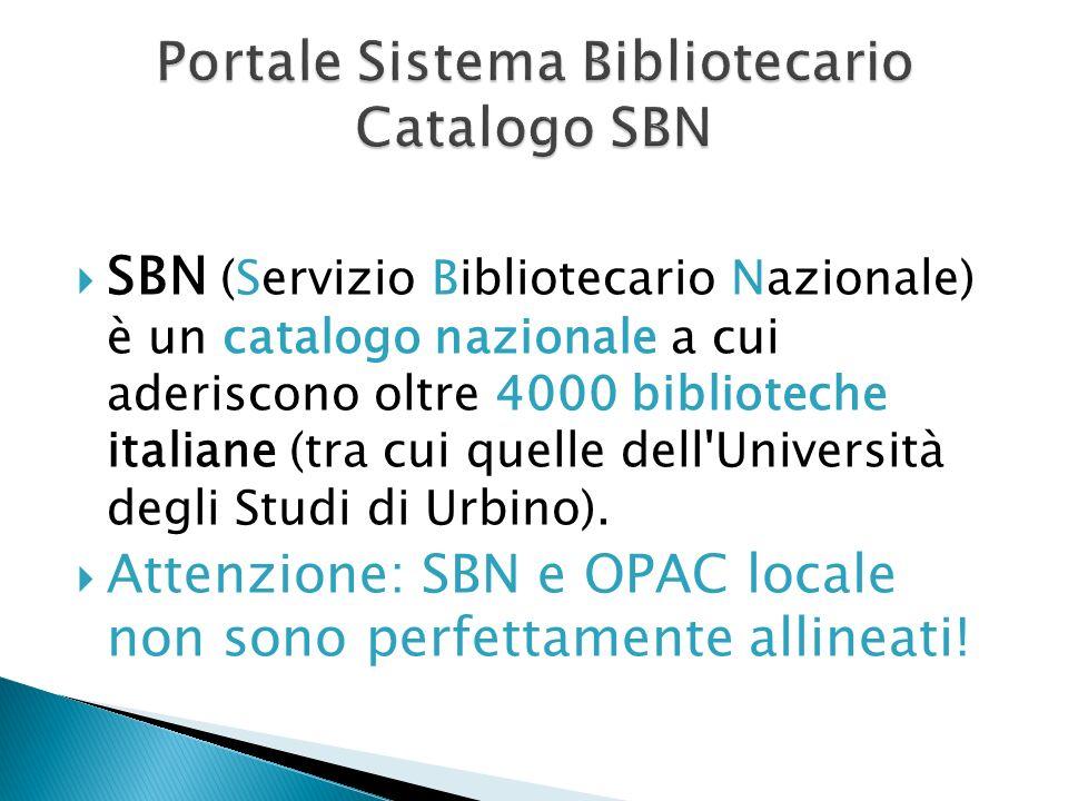 SBN (Servizio Bibliotecario Nazionale) è un catalogo nazionale a cui aderiscono oltre 4000 biblioteche italiane (tra cui quelle dell'Università degli