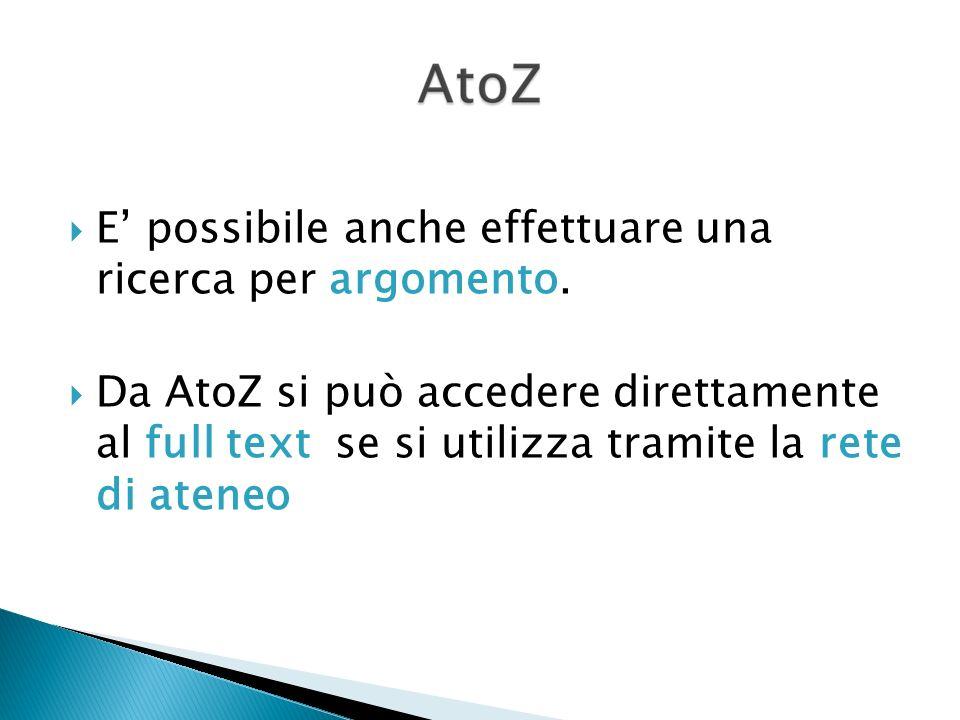E possibile anche effettuare una ricerca per argomento. Da AtoZ si può accedere direttamente al full text se si utilizza tramite la rete di ateneo
