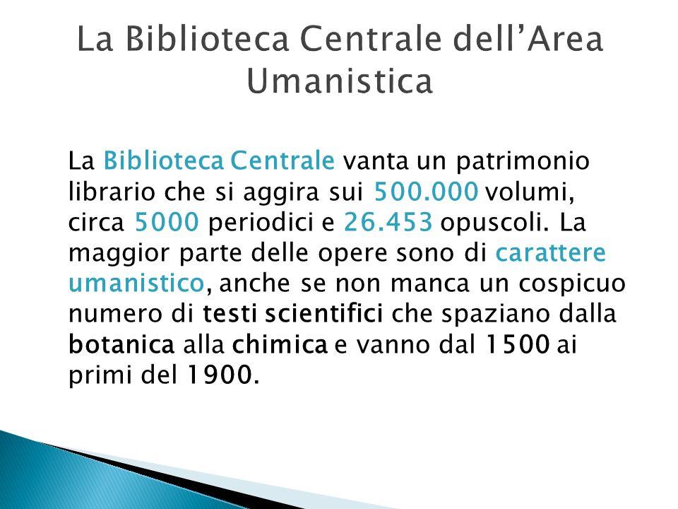 La Biblioteca Centrale dellArea Umanistica La Biblioteca Centrale vanta un patrimonio librario che si aggira sui 500.000 volumi, circa 5000 periodici