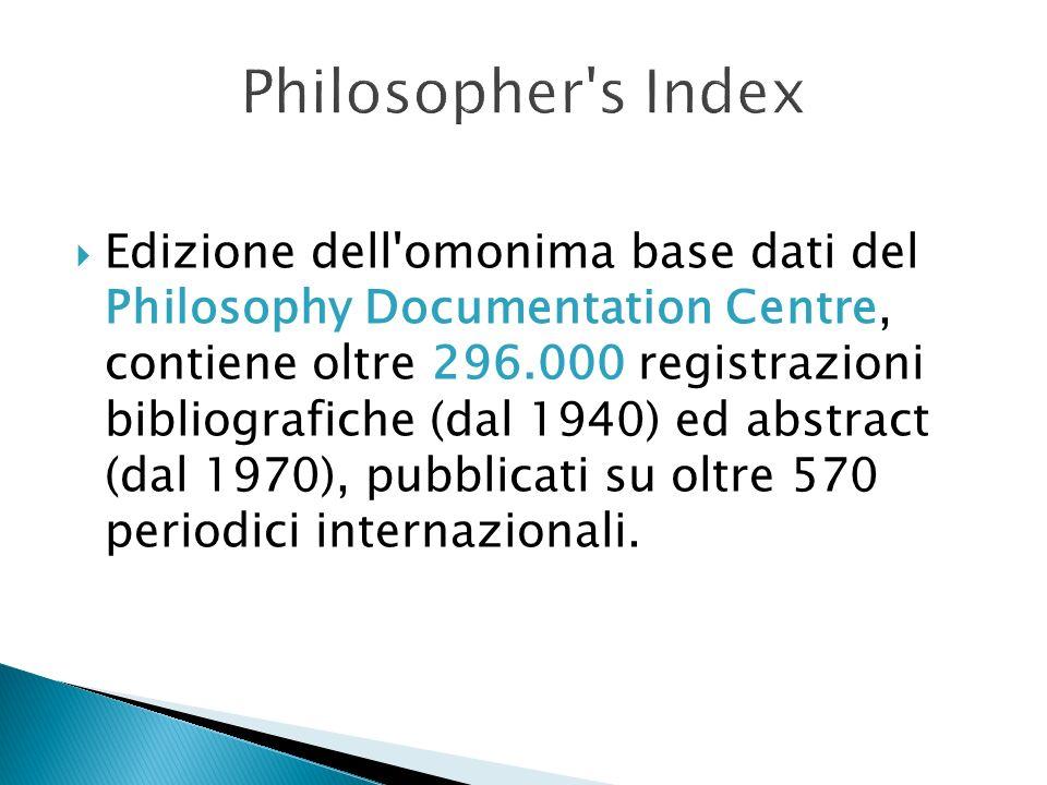 Edizione dell'omonima base dati del Philosophy Documentation Centre, contiene oltre 296.000 registrazioni bibliografiche (dal 1940) ed abstract (dal 1