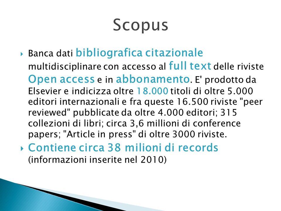 Banca dati bibliografica citazionale multidisciplinare con accesso al full text delle riviste Open access e in abbonamento. E' prodotto da Elsevier e