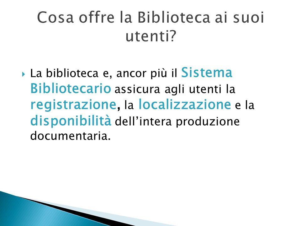 La biblioteca e, ancor più il Sistema Bibliotecario assicura agli utenti la registrazione, la localizzazione e la disponibilità dellintera produzione