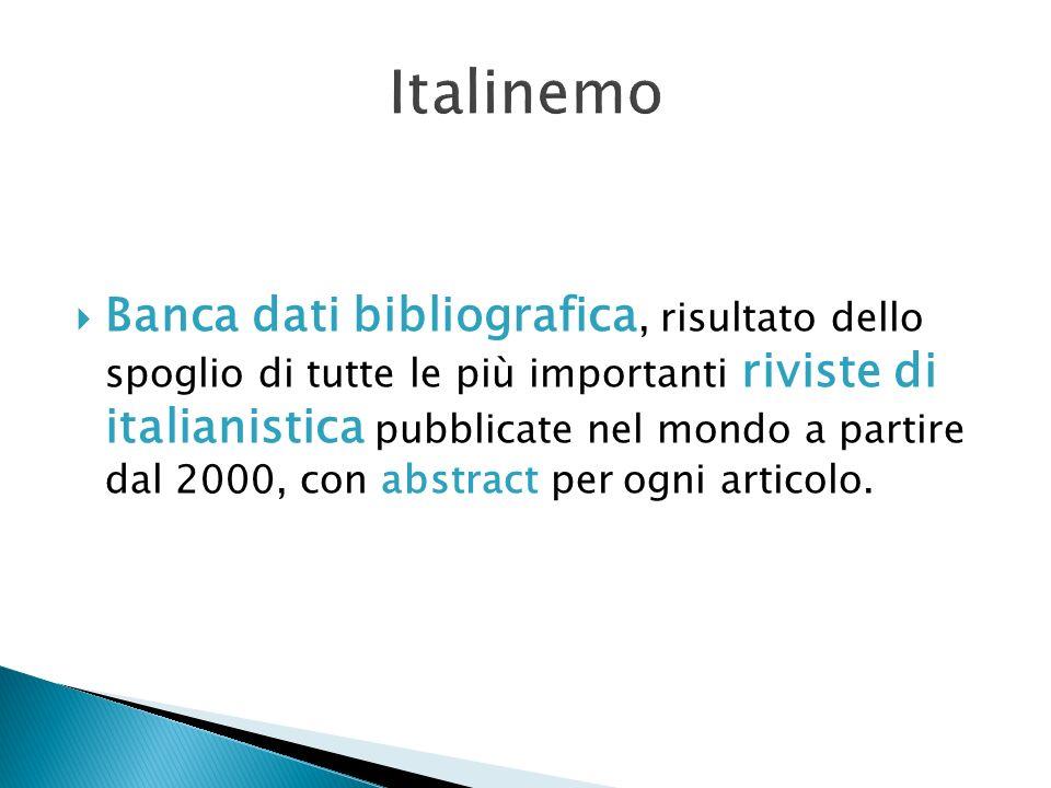 Banca dati bibliografica, risultato dello spoglio di tutte le più importanti riviste di italianistica pubblicate nel mondo a partire dal 2000, con abs