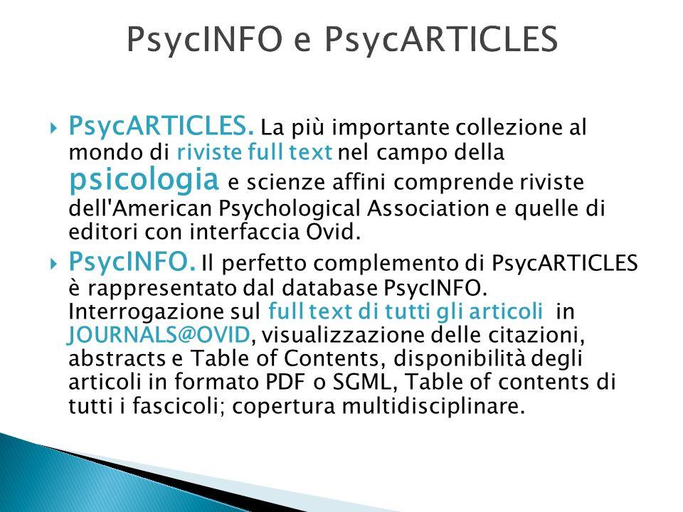 PsycARTICLES. La più importante collezione al mondo di riviste full text nel campo della psicologia e scienze affini comprende riviste dell'American P