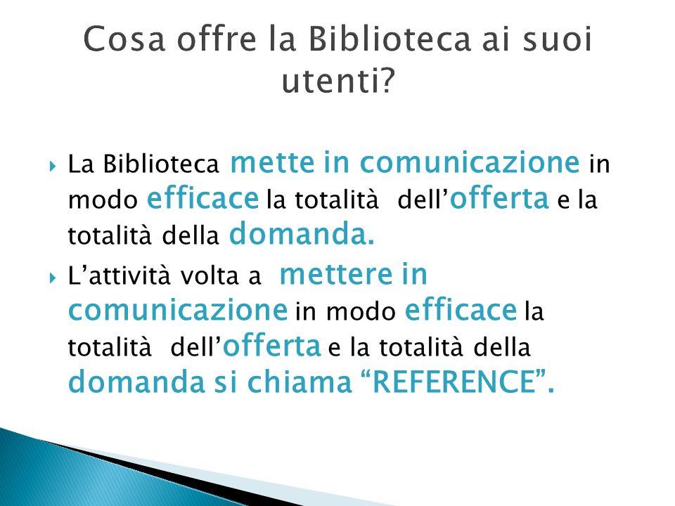 « Il servizio di reference è la procedura con cui si stabilisce il contatto tra un lettore e i suoi documenti in maniera personalizzata.