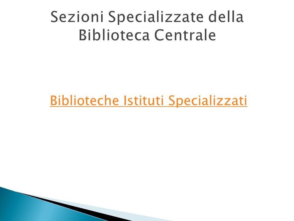 Sezioni Specializzate della Biblioteca Centrale Biblioteche Istituti Specializzati
