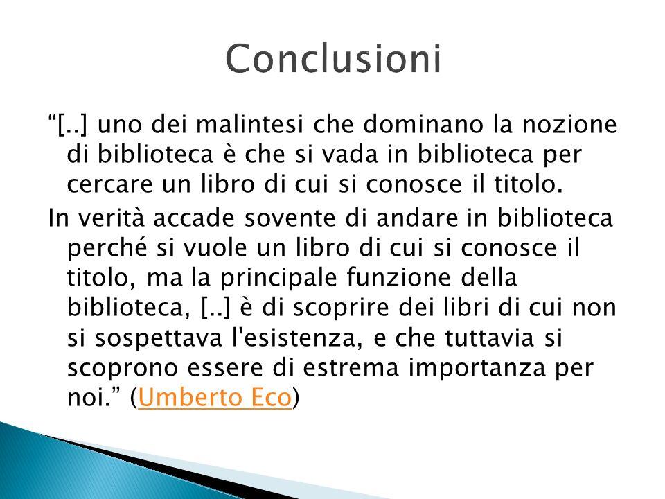 [..] uno dei malintesi che dominano la nozione di biblioteca è che si vada in biblioteca per cercare un libro di cui si conosce il titolo. In verità a