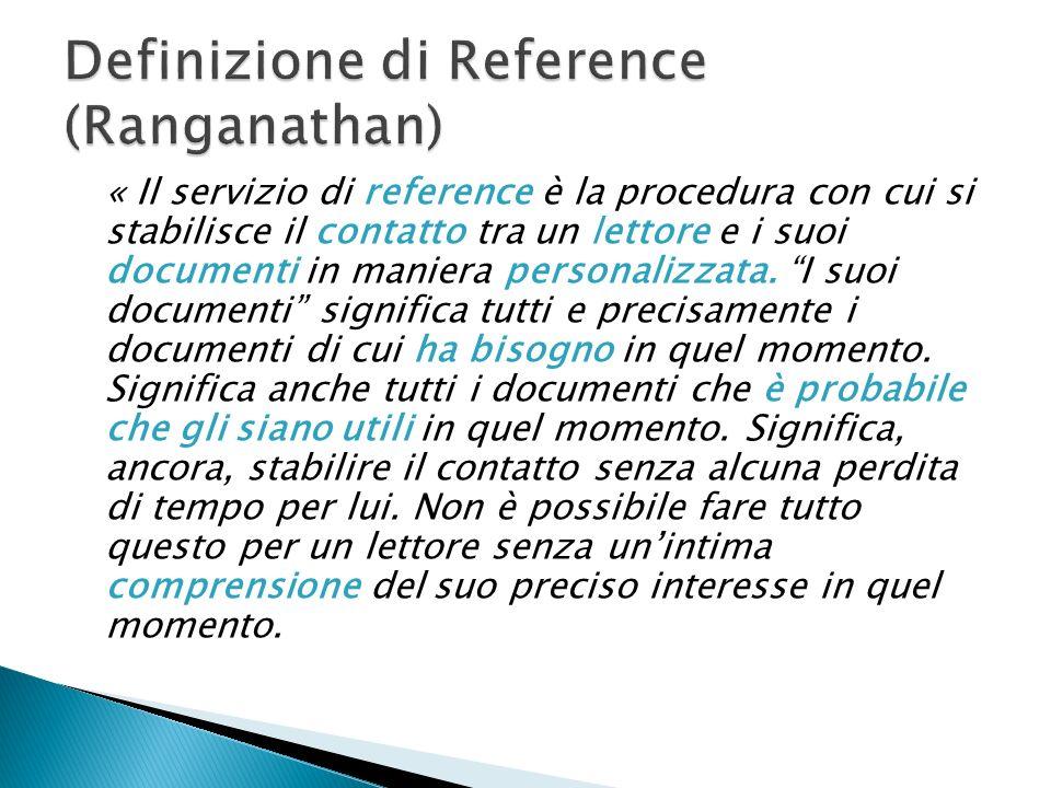 « Il servizio di reference è la procedura con cui si stabilisce il contatto tra un lettore e i suoi documenti in maniera personalizzata. I suoi docume