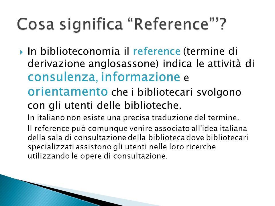 In biblioteconomia il reference (termine di derivazione anglosassone) indica le attività di consulenza, informazione e orientamento che i bibliotecari