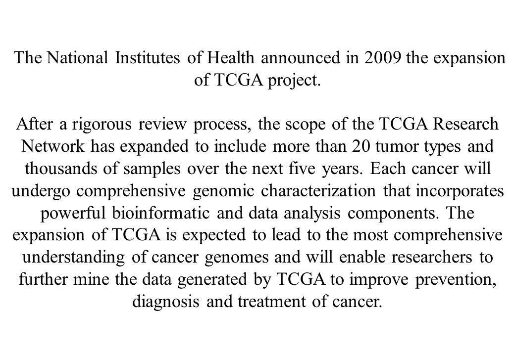 The National Institutes of Health announced in 2009 the expansion of TCGA project. After a rigorous review process, the scope of the TCGA Research Net