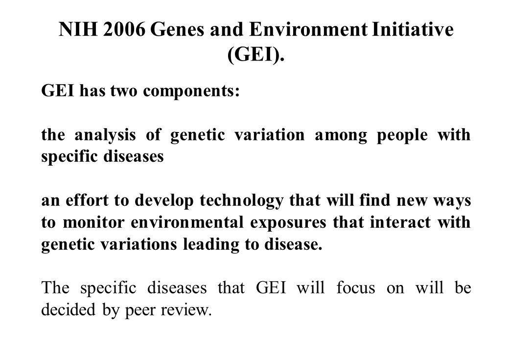 GEI has two components: the analysis of genetic variation among people with specific diseases an effort to develop technology that will find new ways