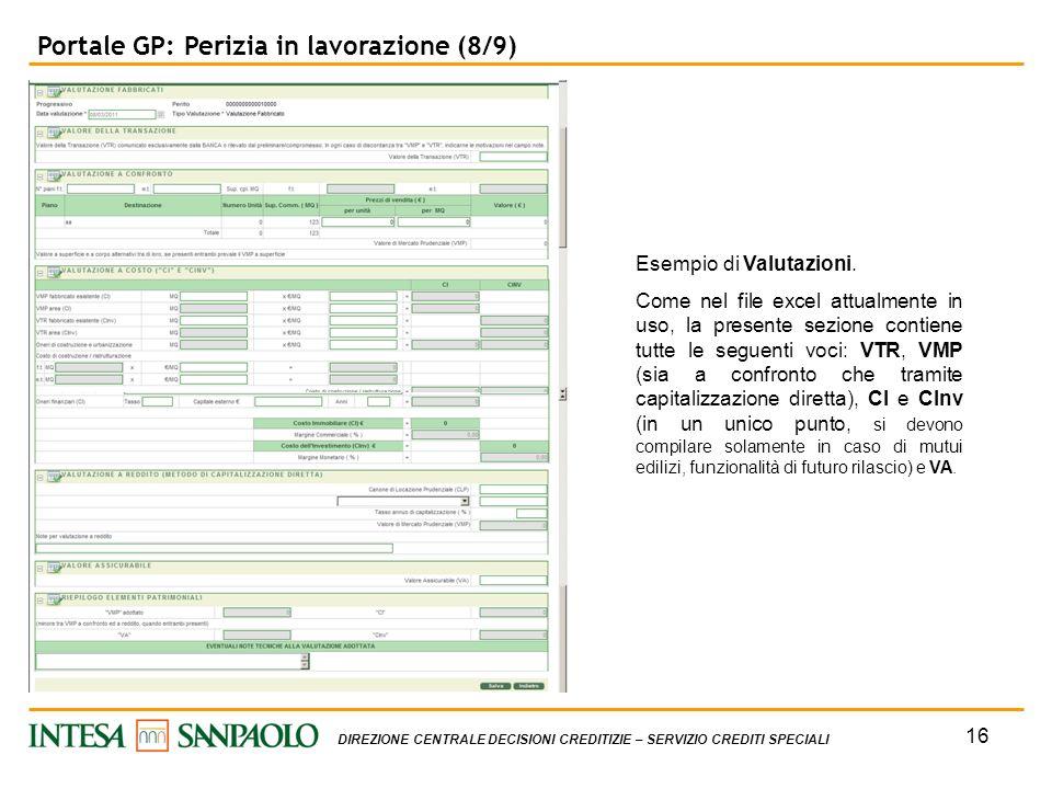 16 DIREZIONE CENTRALE DECISIONI CREDITIZIE – SERVIZIO CREDITI SPECIALI Portale GP: Perizia in lavorazione (8/9) Esempio di Valutazioni. Come nel file