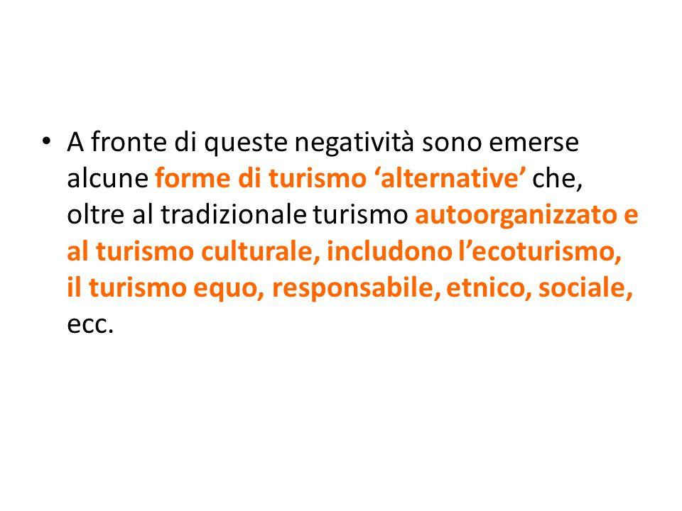 A fronte di queste negatività sono emerse alcune forme di turismo alternative che, oltre al tradizionale turismo autoorganizzato e al turismo cultural