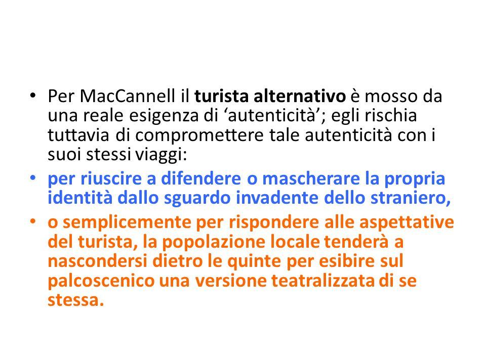 Per MacCannell il turista alternativo è mosso da una reale esigenza di autenticità; egli rischia tuttavia di compromettere tale autenticità con i suoi