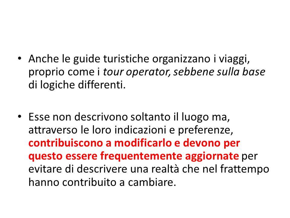 Anche le guide turistiche organizzano i viaggi, proprio come i tour operator, sebbene sulla base di logiche differenti. Esse non descrivono soltanto i