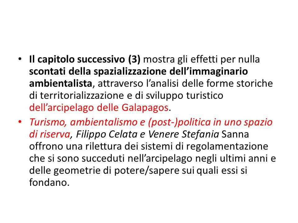 Il capitolo successivo (3) mostra gli effetti per nulla scontati della spazializzazione dellimmaginario ambientalista, attraverso lanalisi delle forme