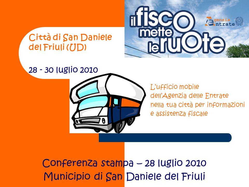Città di San Daniele del Friuli (UD) 28 - 30 luglio 2010 Conferenza stampa – 28 luglio 2010 Municipio di San Daniele del Friuli Lufficio mobile dellAgenzia delle Entrate nella tua città per informazioni e assistenza fiscale