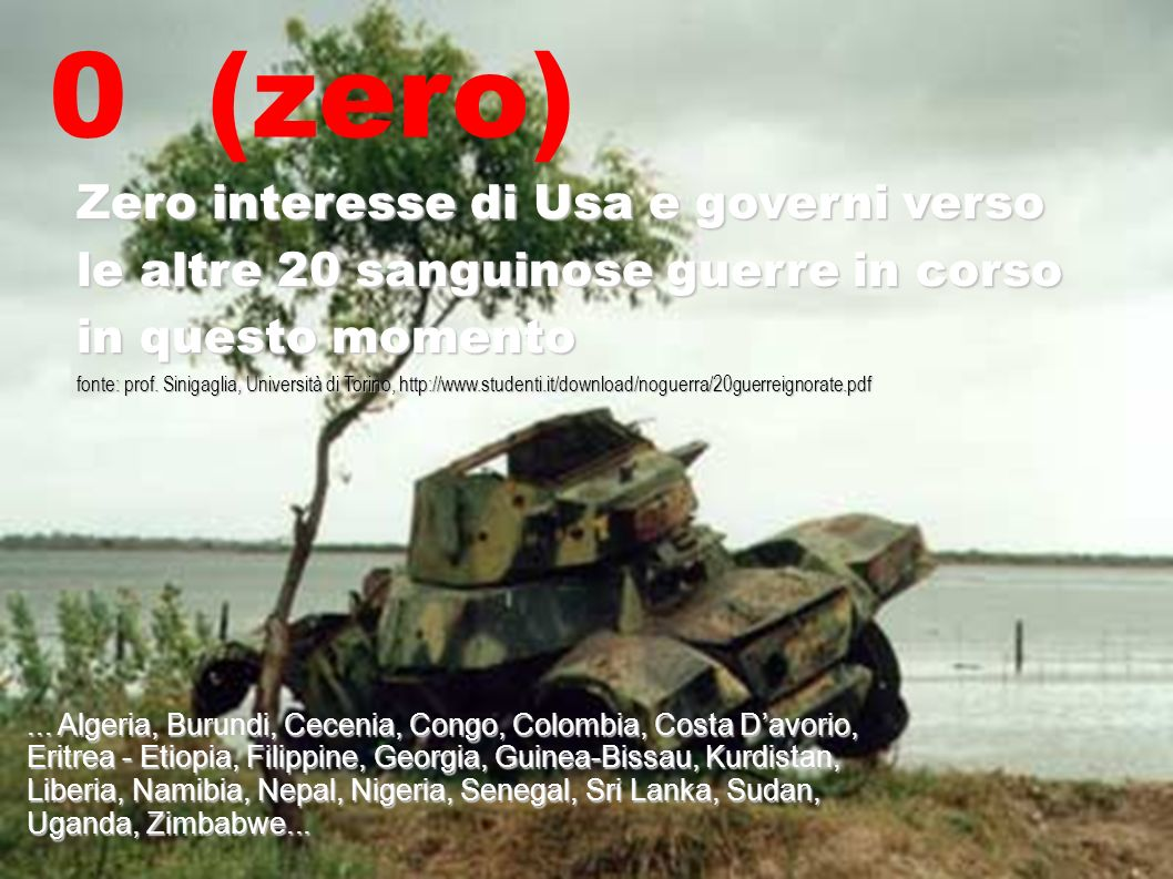 Zero interesse di Usa e governi verso le altre 20 sanguinose guerre in corso in questo momento fonte: prof. Sinigaglia, Università di Torino, http://w
