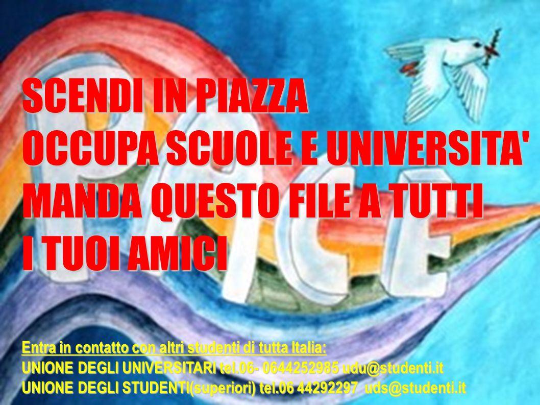 SCENDI IN PIAZZA OCCUPA SCUOLE E UNIVERSITA' MANDA QUESTO FILE A TUTTI I TUOI AMICI Entra in contatto con altri studenti di tutta Italia: UNIONE DEGLI