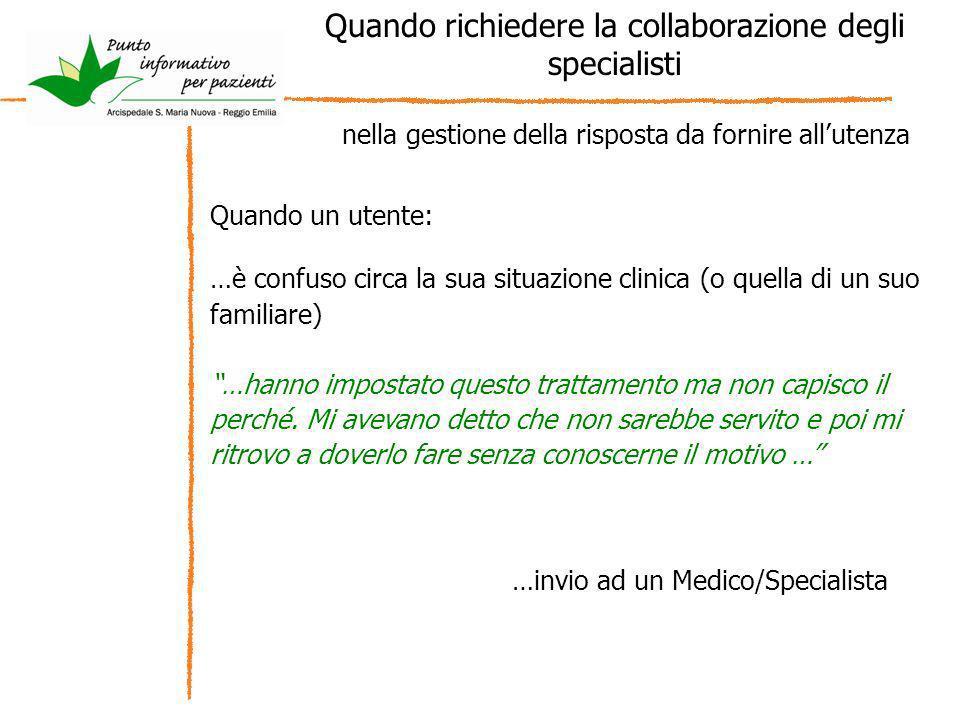 Quando richiedere la collaborazione degli specialisti Quando un utente: …è confuso circa la sua situazione clinica (o quella di un suo familiare) …han