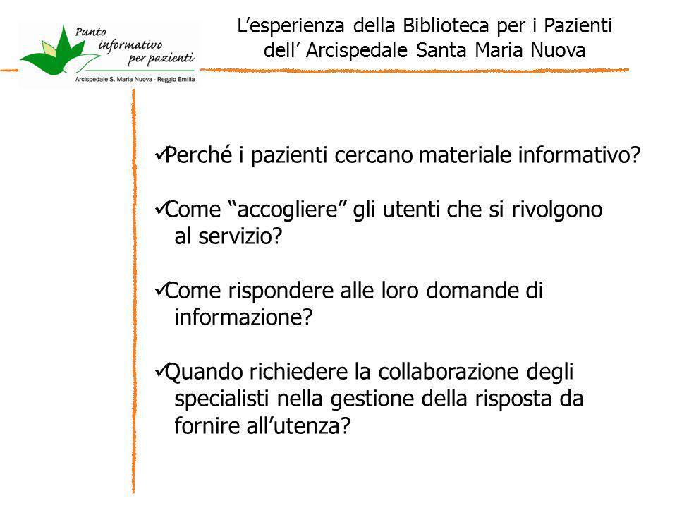 Lesperienza della Biblioteca per i Pazienti dell Arcispedale Santa Maria Nuova Perché i pazienti cercano materiale informativo? Come accogliere gli ut