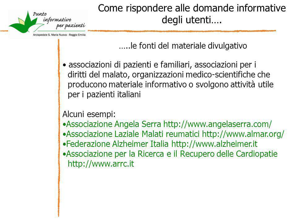 Come rispondere alle domande informative degli utenti…. …..le fonti del materiale divulgativo associazioni di pazienti e familiari, associazioni per i