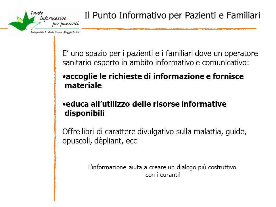 Il Punto Informativo per Pazienti e Familiari E uno spazio per i pazienti e i familiari dove un operatore sanitario esperto in ambito informativo e co