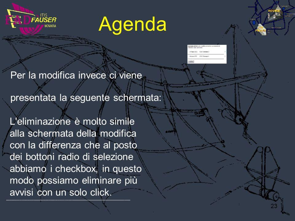 23 Agenda Per la modifica invece ci viene presentata la seguente schermata: L'eliminazione è molto simile alla schermata della modifica con la differe