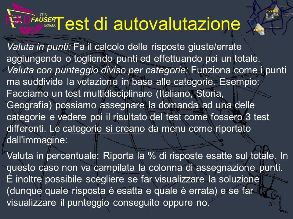 31 Test di autovalutazione Valuta in punti: Fa il calcolo delle risposte giuste/errate aggiungendo o togliendo punti ed effettuando poi un totale. Val