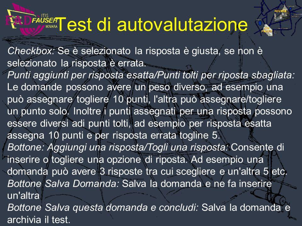 34 Test di autovalutazione Checkbox: Se è selezionato la risposta è giusta, se non è selezionato la risposta è errata. Punti aggiunti per risposta esa