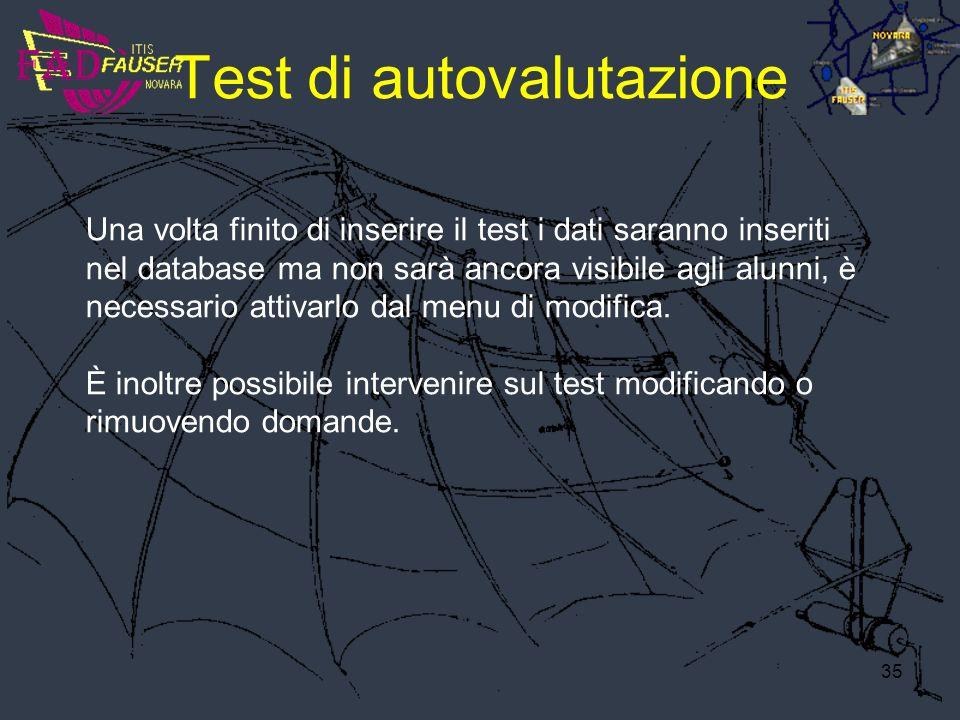 35 Test di autovalutazione Una volta finito di inserire il test i dati saranno inseriti nel database ma non sarà ancora visibile agli alunni, è necess