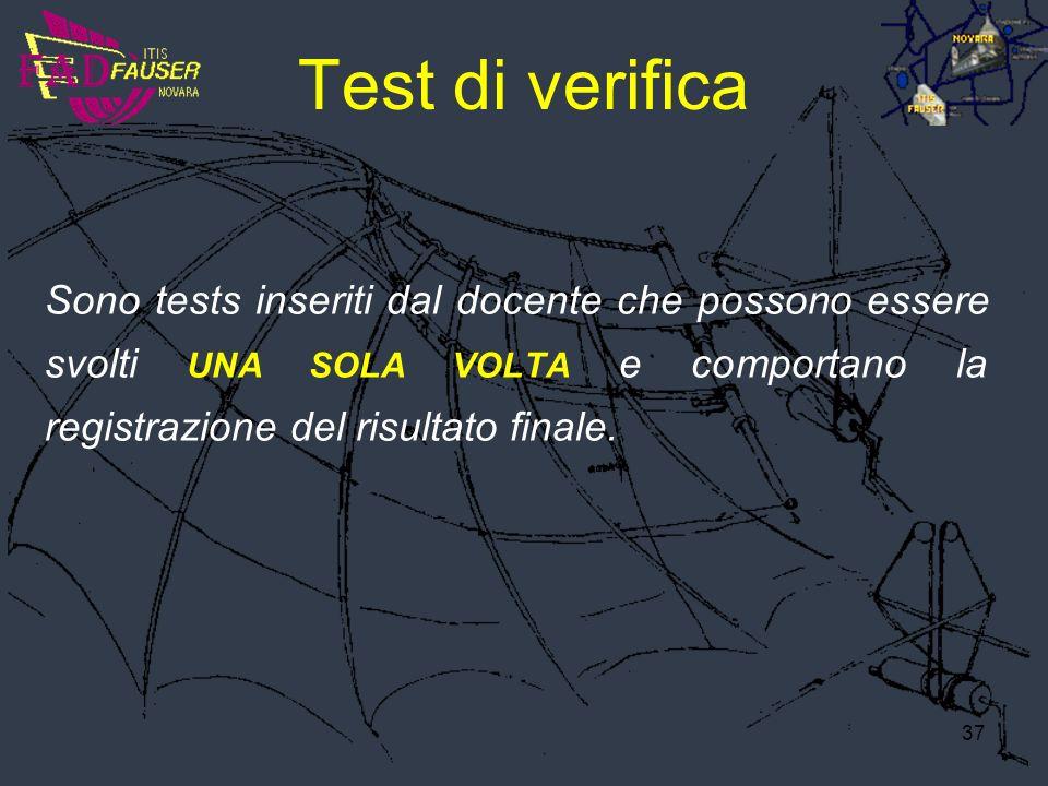 37 Test di verifica Sono tests inseriti dal docente che possono essere svolti UNA SOLA VOLTA e comportano la registrazione del risultato finale.