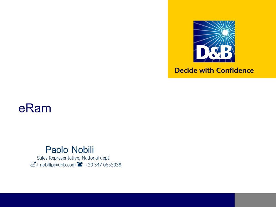eRam Paolo Nobili Sales Representative, National dept. nobilip@dnb.com +39 347 0655038