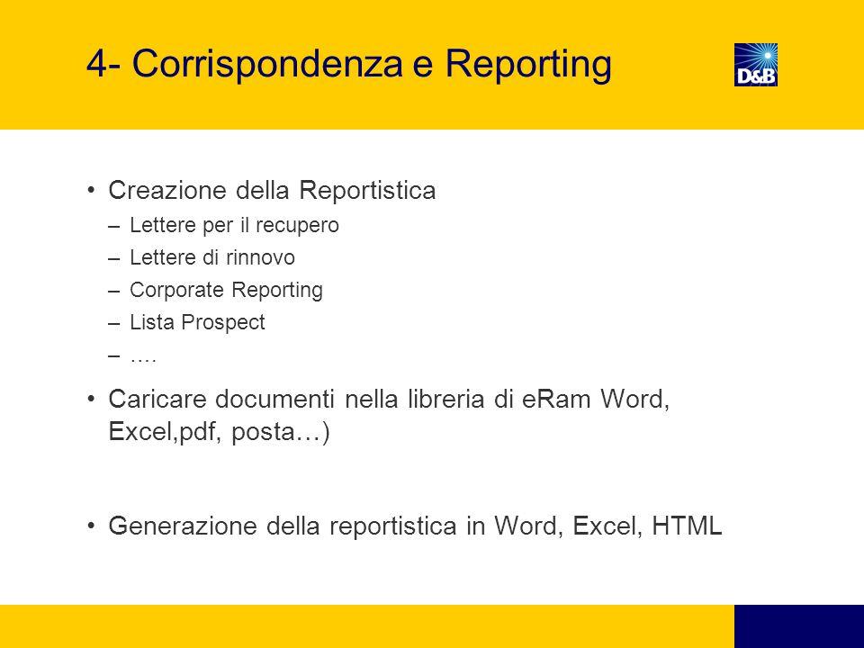 4- Corrispondenza e Reporting Creazione della Reportistica –Lettere per il recupero –Lettere di rinnovo –Corporate Reporting –Lista Prospect –….