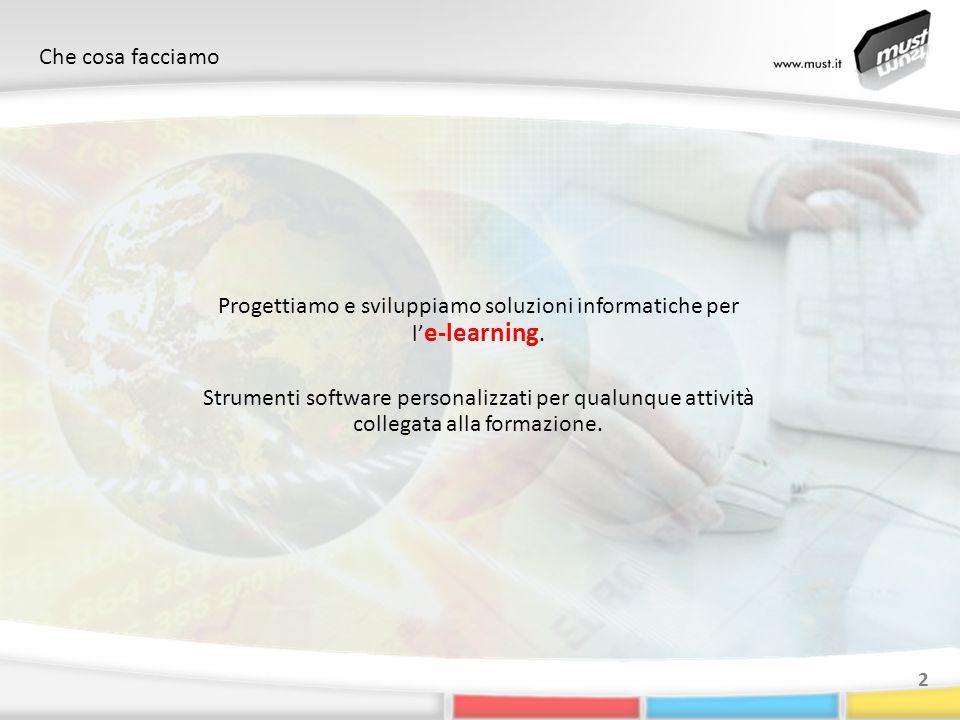 Che cosa facciamo 2 Progettiamo e sviluppiamo soluzioni informatiche per l e-learning. Strumenti software personalizzati per qualunque attività colleg