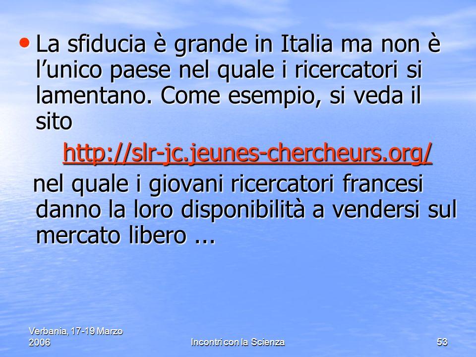 Verbania, 17-19 Marzo 2006Incontri con la Scienza53 La sfiducia è grande in Italia ma non è lunico paese nel quale i ricercatori si lamentano.