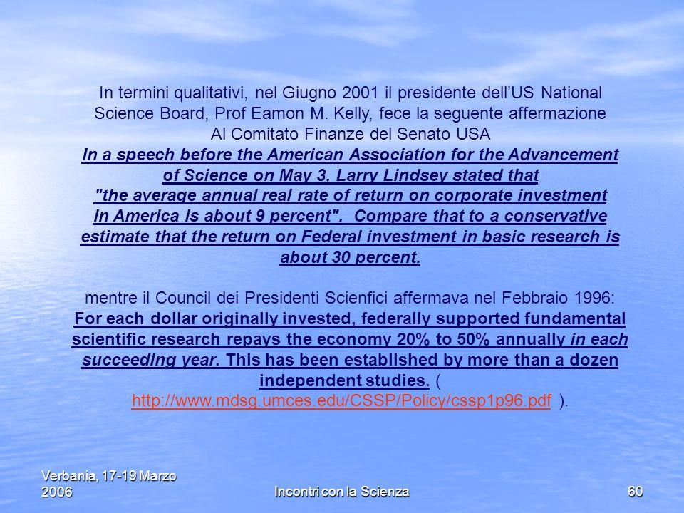 Verbania, 17-19 Marzo 2006Incontri con la Scienza60 In termini qualitativi, nel Giugno 2001 il presidente dellUS National Science Board, Prof Eamon M.