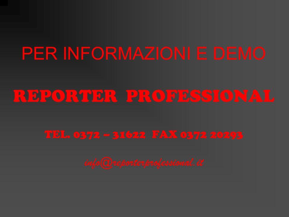PER INFORMAZIONI E DEMO REPORTER PROFESSIONAL TEL.