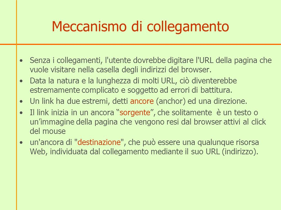 Meccanismo di collegamento Senza i collegamenti, l utente dovrebbe digitare l URL della pagina che vuole visitare nella casella degli indirizzi del browser.