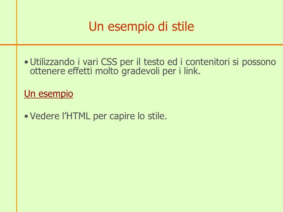 Un esempio di stile Utilizzando i vari CSS per il testo ed i contenitori si possono ottenere effetti molto gradevoli per i link.