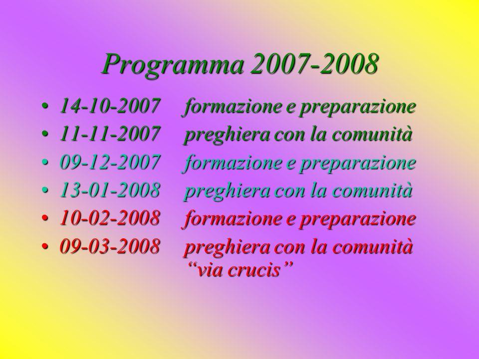 Programma 2007-2008 14-10-2007formazione e preparazione14-10-2007formazione e preparazione 11-11-2007preghiera con la comunità11-11-2007preghiera con la comunità 09-12-2007formazione e preparazione09-12-2007formazione e preparazione 13-01-2008preghiera con la comunità13-01-2008preghiera con la comunità 10-02-2008formazione e preparazione10-02-2008formazione e preparazione 09-03-2008 preghiera con la comunità via crucis09-03-2008 preghiera con la comunità via crucis
