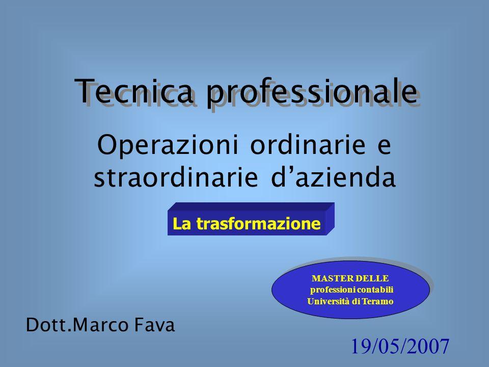 Tecnica professionale Operazioni ordinarie e straordinarie dazienda Dott.Marco Fava La trasformazione MASTER DELLE professioni contabili Università di