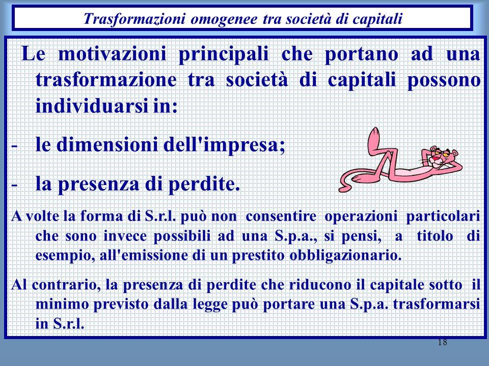 18 Trasformazioni omogenee tra società di capitali Le motivazioni principali che portano ad una trasformazione tra società di capitali possono individ