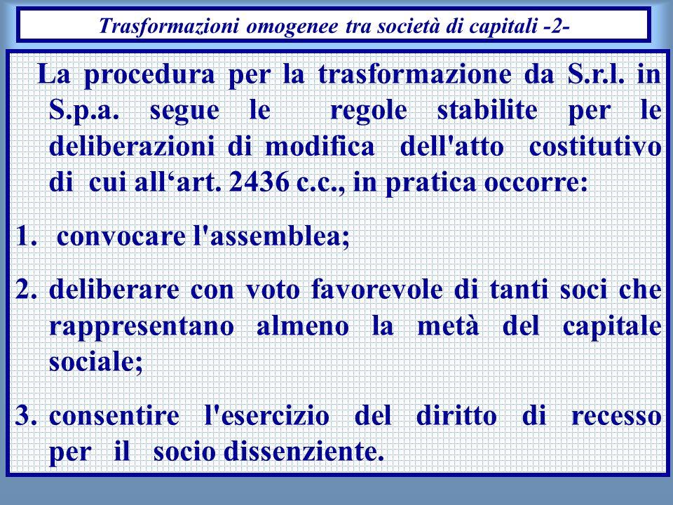 19 Trasformazioni omogenee tra società di capitali -2- La procedura per la trasformazione da S.r.l. in S.p.a. segue le regole stabilite per le deliber